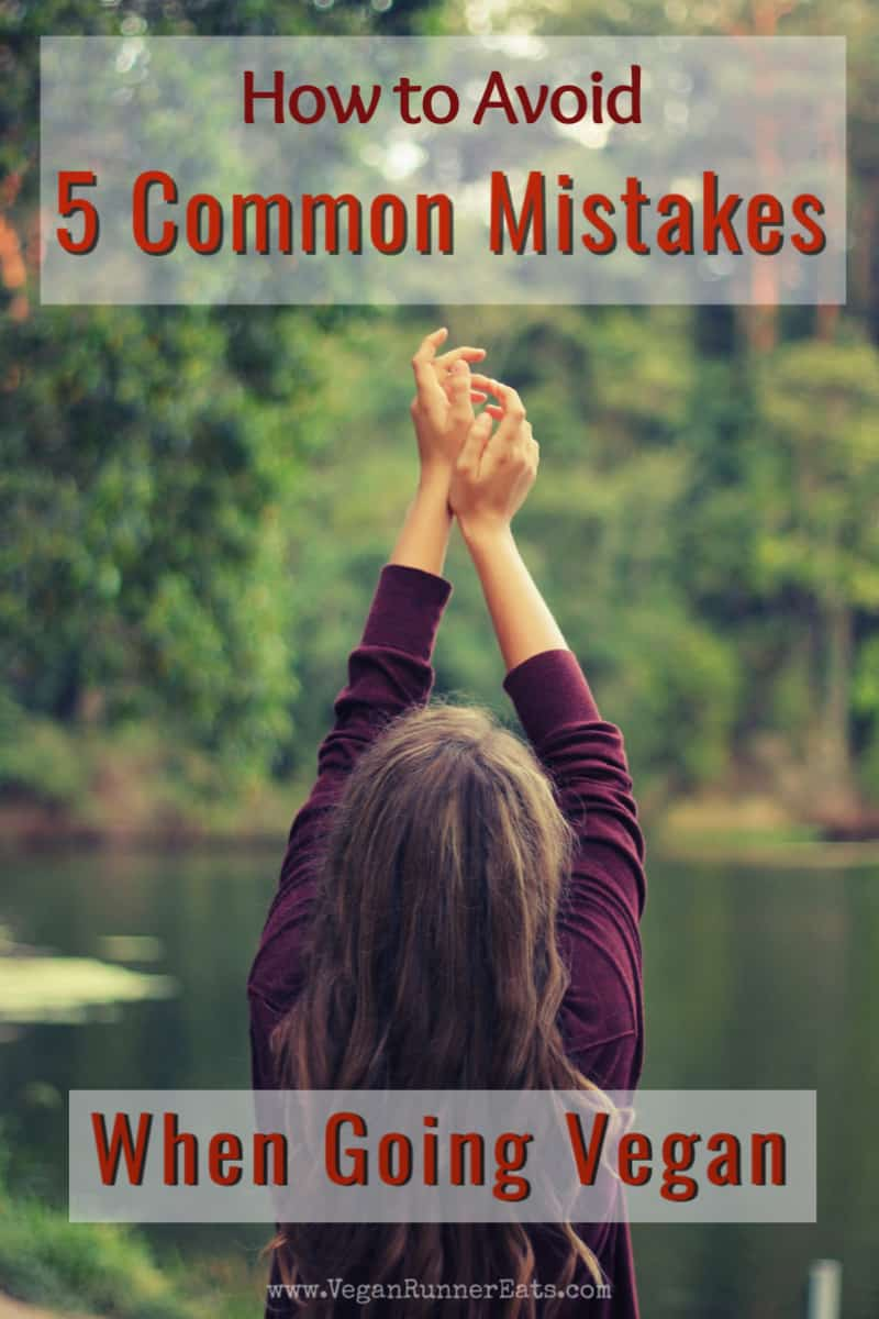 5 mistakes people make when going vegan, and how to avoid making them in the first place.