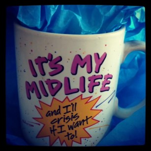 """image of a mug that reads """"It's My Midlife and I'll Crisis If I Want To!"""""""