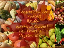 vegetarian zen podcast episode 019 - what's in season: fall fruits & vegetables https://www.vegetarianzen.com
