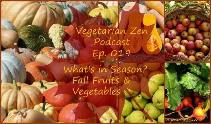 vegetarian zen podcast episode 019 - what's in season: fall fruits & vegetables https://www.vegetarianzen.com