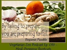 Vegetarian Zen Podcast Episode 039 - Meal-Prepping Shortcuts https://www.vegetarianzen.com