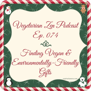 VZ074 - Finding Vegan & Environmentally-Friendly Gifts http://www.vegetarianzen.com
