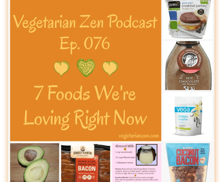 VZ076 - 7 Foods We're Loving Right Now https://www.vegetarianzen.com