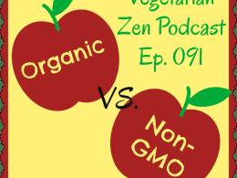 Vegetarian Zen Podcast episode 091 - Organic vs Non-GMO https://www.vegetarianzen.com