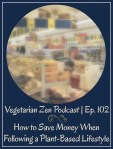 VZ102 - How to Save Money When Following a Plant-Based Lifestyle https://www.vegetarianzen.com