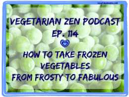 Vegetarian Zen podcast episode 114 - How to take frozen vegetables from frosty to fabulous http://www.vegetarianzen.com