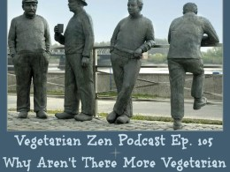 Vegetarian Podcast episode 105 - Why aren't there more vegetarian and vegan men https://www.vegetarianzen.com