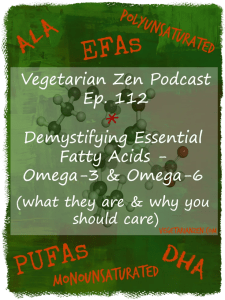 Vegetarian Zen podcast episode 112 - demystifying essential fatty acids - omega-3 and omega-6 http://www.vegetarianzen.com