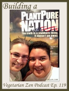 Vegetarian Zen podcast episode 119 - Building a PlantPure Nation http://www.vegetarianzen.com