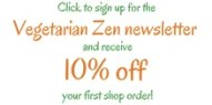 Sign up for the Vegetarian Zen newsletter for shop discount http://www.vegetarianzen.com