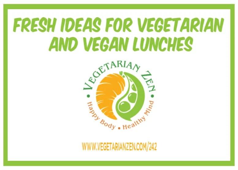 vegetarian zen podcast episode 242 - fresh ideas for vegetarian and vegan lunches