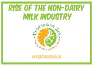 vegetarian zen podcast episode 266 - rise of the non-dairy milk industry