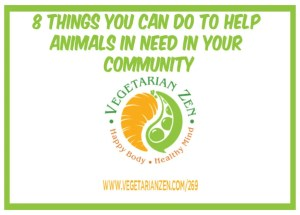 vegetarian zen podcast episode 269 - 8 things you can do to help animals in need in your community