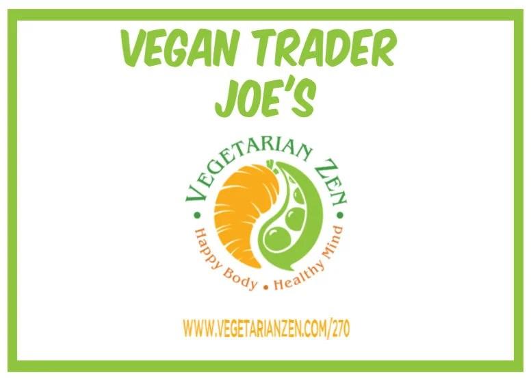 vegetarian zen podcast episode 270 - vegan trader joe's