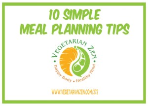 Vegetarian Zen podcast episode 272 - 10 Simple Meal Planning Tips