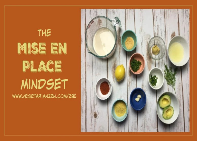 vegetarian zen podcast episode 285 - the mise en place mindset