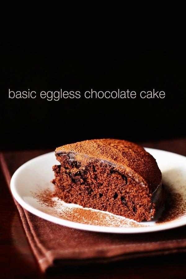 eggless chocolate cake recipe, egg free chocolate cake