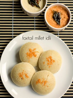thinai idli recipe how to make foxtail millet idli recipe