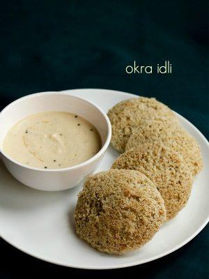 okra idli bhindi idli how to make bhindi idli recipe