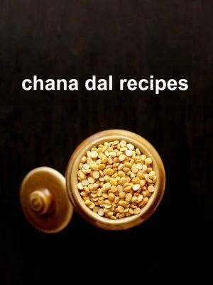 chana dal recipes, bengal gram recipes