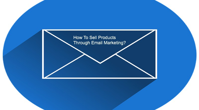 How To Sell Products Through Email Marketing?
