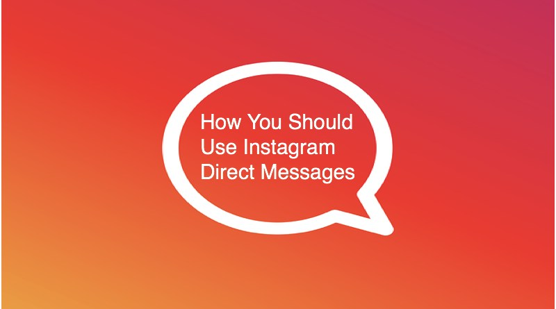 How You Should Use Instagram Direct Messages