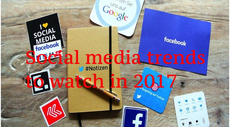 Social media trends to watch in 2017