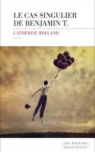 Le cas singulier de Benjamin T. de Catherine Rolland