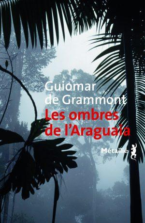 Les ombres de l'Araguaia - Guiomar de Grammont