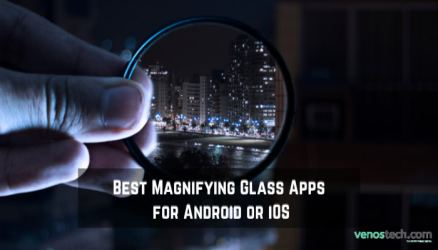 Best magnifying glass apps for android