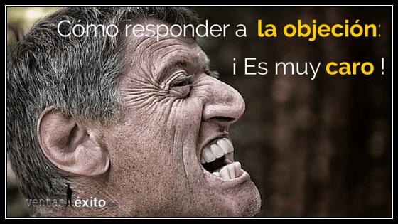 CÓMO RESPONDER A LA OBJECIÓN: ¡¡ES MUY CARO!!
