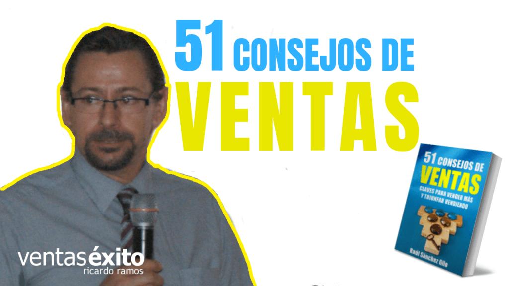 51 CONSEJOS DE VENTAS, CON RAÚL SÁNCHEZ GILO @raulsanchezgilo