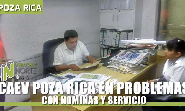 CAEV POZA RICA EN PROBLEMAS CON NOMINAS Y SERVICIO