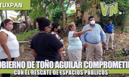 GOBIERNO DE TOÑO AGUILAR COMPROMETIDO CON EL RESCATE DE ESPACIOS PÚBLICOS