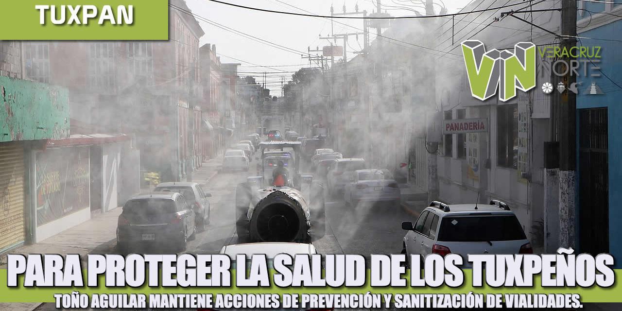PARA PROTEGER LA SALUD DE LOS TUXPEÑOS, TOÑO AGUILAR MANTIENE ACCIONES DE PREVENCIÓN Y SANITIZACIÓN DE VIALIDADES.