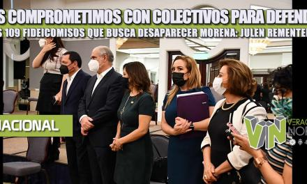 NOS COMPROMETIMOS CON COLECTIVOS PARA DEFENDER LOS 109 FIDEICOMISOS QUE BUSCA DESAPARECER MORENA: JULEN REMENTERÍA