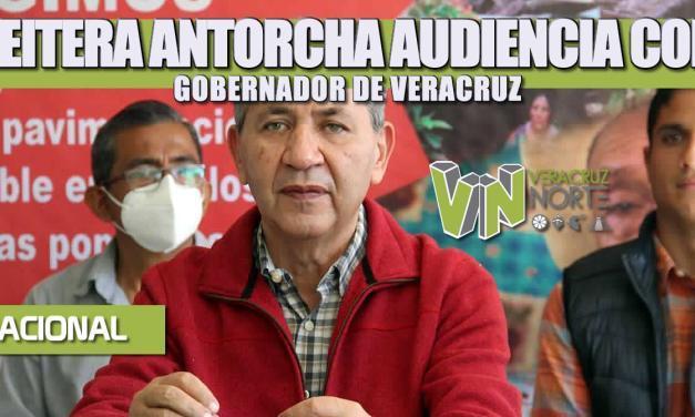 REITERA ANTORCHA SOLICITUD DE AUDIENCIA CON GOBERNADOR DE VERACRUZ