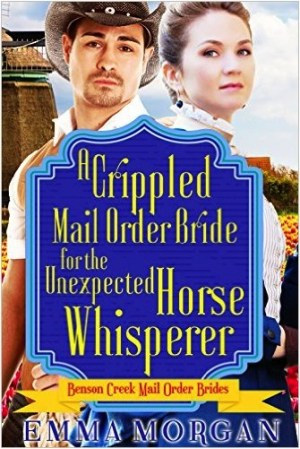 A Crippled Mail Order Bride For The Unexpected Horse Whisperer By Emma Morgan