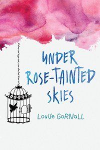 Under Rose-Tainted Skies by Louise Gornall: I Don't Even Know What To Put Here Because I Loved This Book So Much