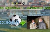 CORNER, 6a stagione: Pro Vercelli – Juventus U23  1-0