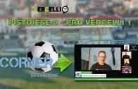 CORNER, 6a stagione: Pistoiese – Pro Vercelli 0-1