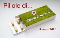 Pillole di calcio di serie C, 9 marzo 2021