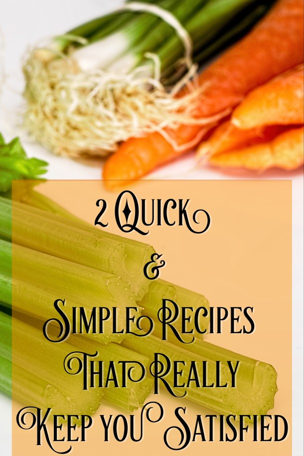 2 Quick & Simple Recipes That Really Keep You Satisfied