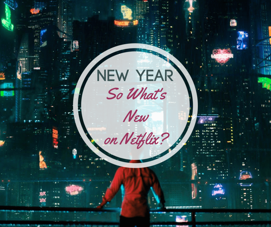 New Year, So What's New on Netflix?