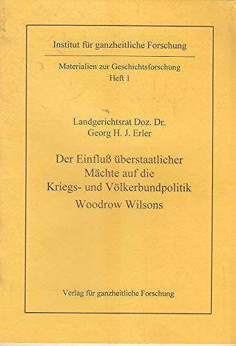 Georg H. Erler: Der Einfluß überstaatlicher Mächte auf die Kriegs- und Völkerbundpolitik Wilsons