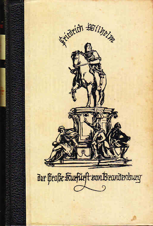 Hans Heyck: Der Grosse Kurfürst von Brandenburg