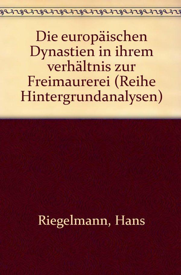 Hans Riegelmann: Die europäischen Dynastien in ihrem Verhältnis zur Freimaurerei
