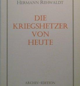 Hermann Rehwaldt: Die Kriegshetzer von heute