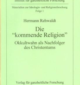 """Hermann Rehwaldt: Die """"kommende Religion"""" - Okkultwahn als Nachfolger des Christentums"""