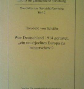 """Theobald von Schäfer: War Deutschland 1914 gerüstet, """"ein unterjochtes Europa zu beherrschen""""?"""